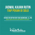 Jadwal Kajian Rutin Ustadz Dr. Sufyan Baswedan, Lc, MA di Solo Raya