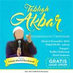 "Info Kajian Akbar, ""Membangun Ukhuwah"" Ustadz DR. Khalid Basalamah (Semarang, Ahad 6 November 2016)"